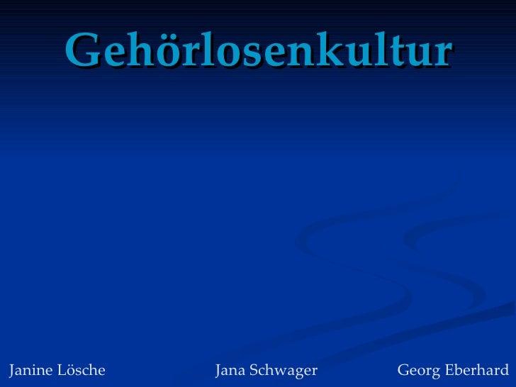 Gehörlosenkultur Janine Lösche  Jana Schwager Georg Eberhard