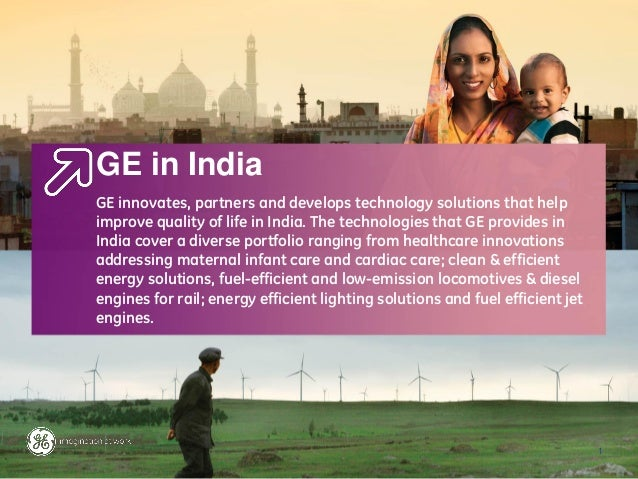 GE in IndiaGE innovates, partners and develops technology solutions that helpimprove quality of life in India. The technol...