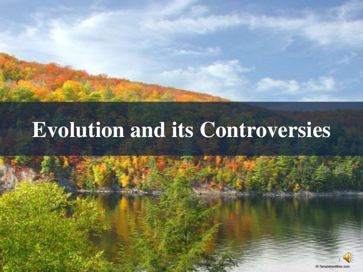 Evolution and its Controversies                                  1