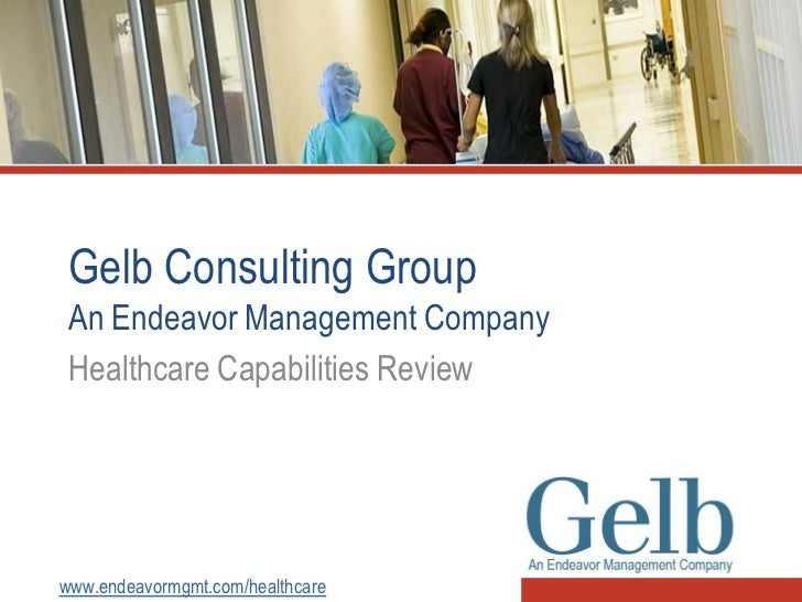 Gelb Consulting Group An Endeavor Management Company Healthcare Capabilities Reviewwww.endeavormgmt.com/healthcare