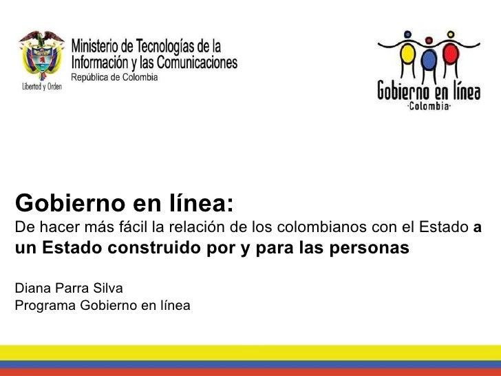 Gobierno en línea:  De hacer más fácil la relación de los colombianos con el Estado  a  un Estado construido por y para la...