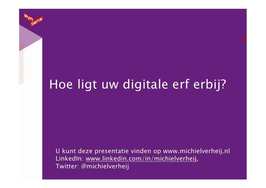 Hoe ligt uw digitale erf erbij?      U kunt deze presentatie vinden op www.michielverheij.nl  LinkedIn: www.linkedin.com/i...