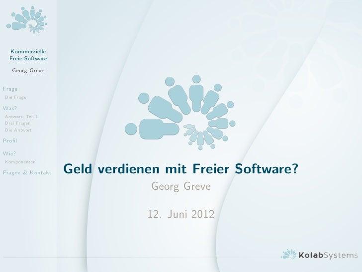Kommerzielle  Freie Software   Georg GreveFrageDie FrageWas?Antwort, Teil 1Drei FragenDie AntwortProfilWie?KomponentenFrage...