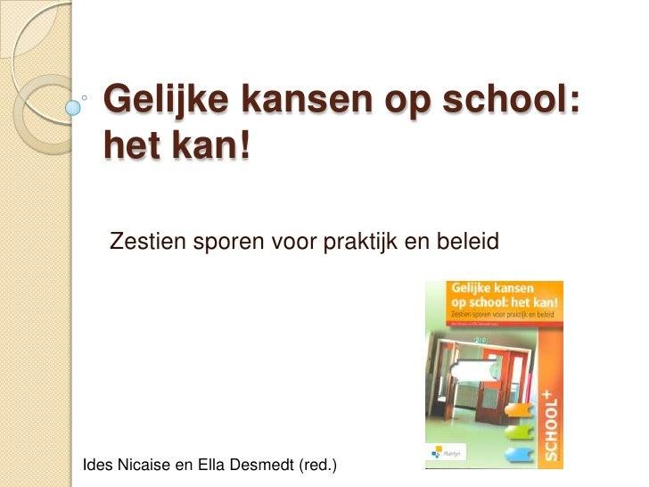 Gelijke kansen op school: het kan!<br />Zestien sporen voor praktijk en beleid<br />IdesNicaise en Ella Desmedt (red.)<br />