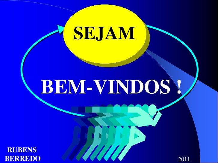 SEJAM          BEM-VINDOS !RUBENSBERREDO              2011