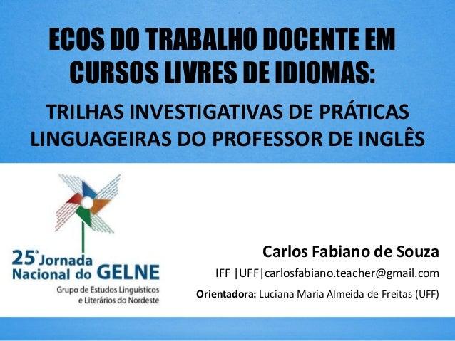 ECOS DO TRABALHO DOCENTE EM CURSOS LIVRES DE IDIOMAS: TRILHAS INVESTIGATIVAS DE PRÁTICAS LINGUAGEIRAS DO PROFESSOR DE INGL...