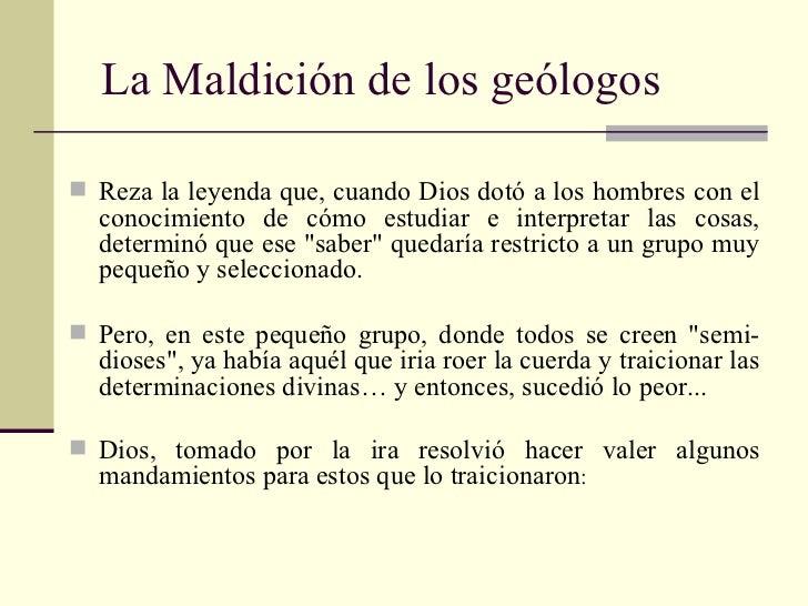 La Maldición de los geólogos Reza la leyenda que, cuando Dios dotó a los hombres con el  conocimiento de cómo estudiar e ...