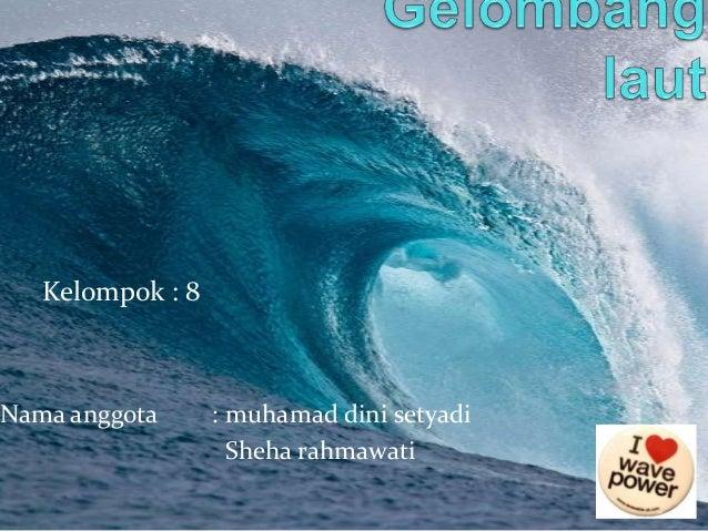 Kelompok : 8  Nama anggota  : muhamad dini setyadi Sheha rahmawati