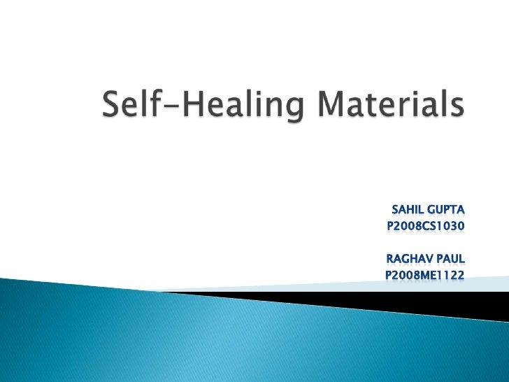 Self-Healing Materials<br />SAHIL GUPTA<br />P2008CS1030 <br />RAGHAV PAUL <br />P2008ME1122<br />