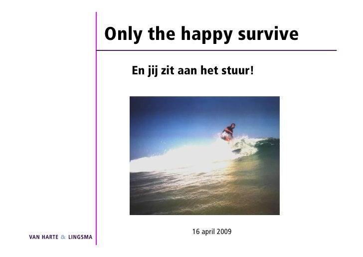 Only the happy survive    En jij zit aan het stuur!                    16 april 2009