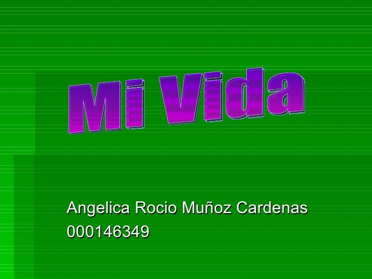 Angelica Rocio Muñoz Cardenas 000146349 Mi Vida