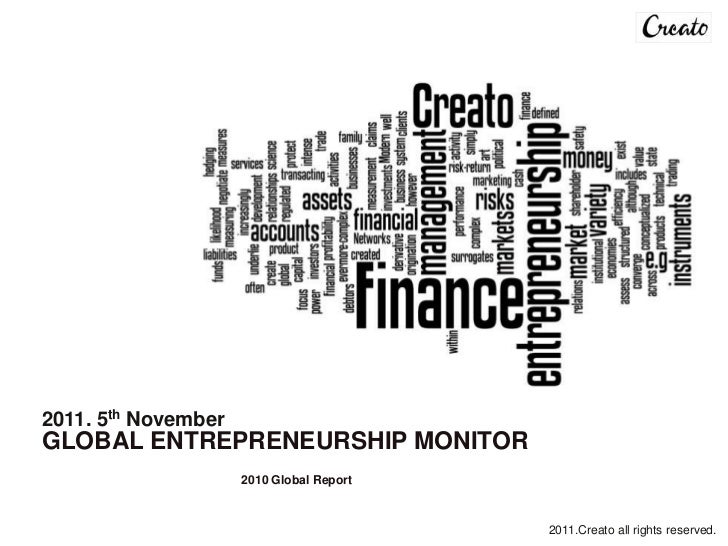 2011. 5th NovemberGLOBAL ENTREPRENEURSHIP MONITOR                     2010 Global Report                                  ...