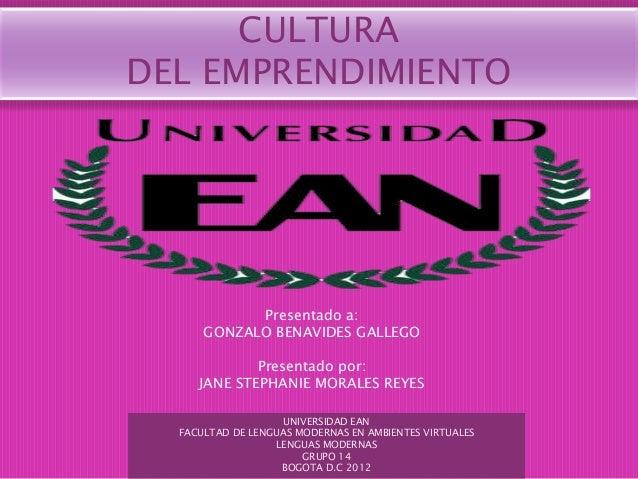 CULTURA DEL EMPRENDIMIENTO UNIVERSIDAD EAN FACULTAD DE LENGUAS MODERNAS EN AMBIENTES VIRTUALES LENGUAS MODERNAS GRUPO 14 B...