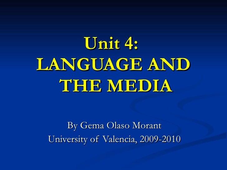 Unit 4:  LANGUAGE AND  THE MEDIA By Gema Olaso Morant University of Valencia, 2009-2010