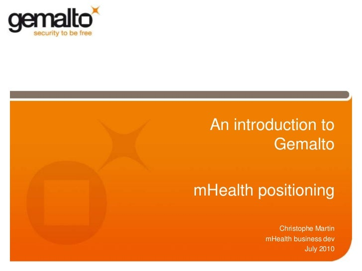 An introduction to Gemalto <br />mHealth positioning<br />Christophe Martin<br />mHealth business dev<br />July 2010<br />