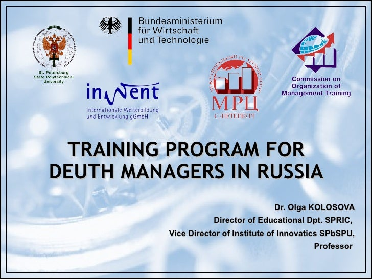 TRAINING PROGRAM FOR DEUTH MANAGERS IN RUSSIA Dr. Olga KOLOSOVA Director of Educational Dpt. SPRIC ,   Vice Director of In...