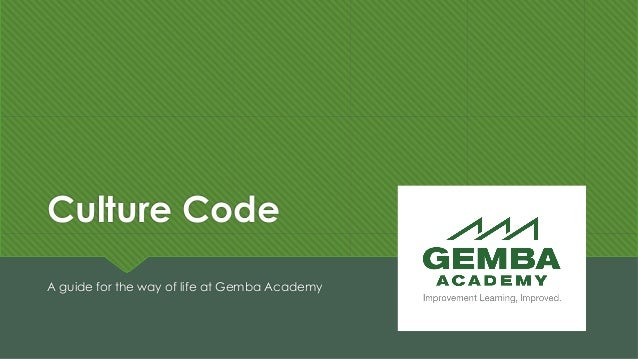 Culture Code A guide for the way of life at Gemba Academy