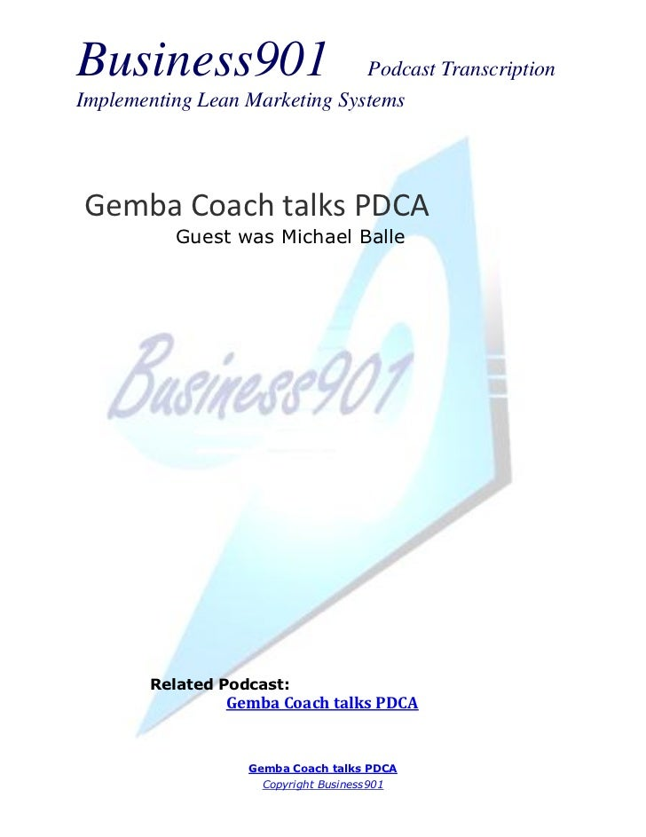 Business901                    Podcast TranscriptionImplementing Lean Marketing SystemsGemba Coach talks PDCA          Gue...