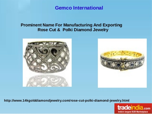 Gemco International Prominent Name For Manufacturing And Exporting Rose Cut & Polki Diamond Jewelry  http://www.14kgolddia...