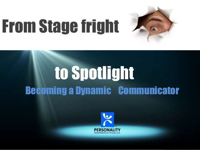 From Stage fright to Spotlight Becoming a Dynamic Communicator