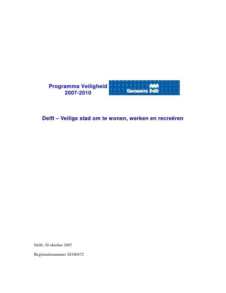 Programma Veiligheid              2007-2010        Delft – Veilige stad om te wonen, werken en recreëren     Delft, 30 okt...