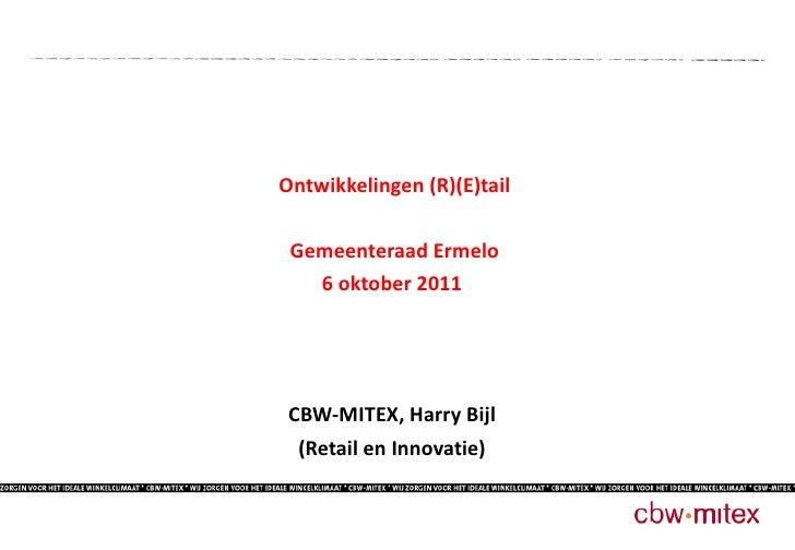 <ul><li>Ontwikkelingen (R)(E)tail </li></ul><ul><li>Gemeenteraad Ermelo </li></ul><ul><li>6 oktober 2011  </li></ul><ul><l...