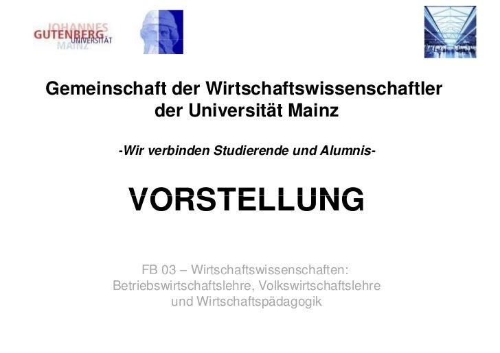 Gemeinschaft der Wirtschaftswissenschaftler          der Universität Mainz       -Wir verbinden Studierende und Alumnis-  ...