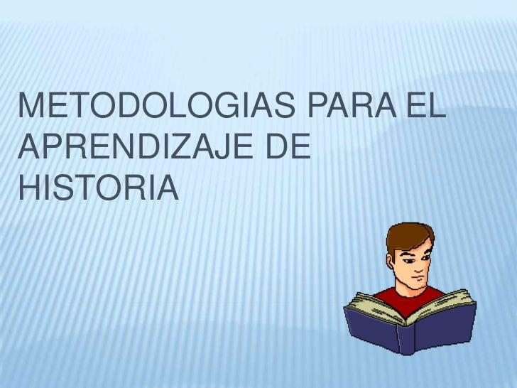 METODOLOGIAS PARA EL APRENDIZAJE DE HISTORIA<br />