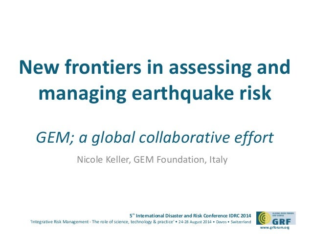 New frontiers in assessing and  managing earthquake risk  GEM; a global collaborative effort  5th International Disaster a...