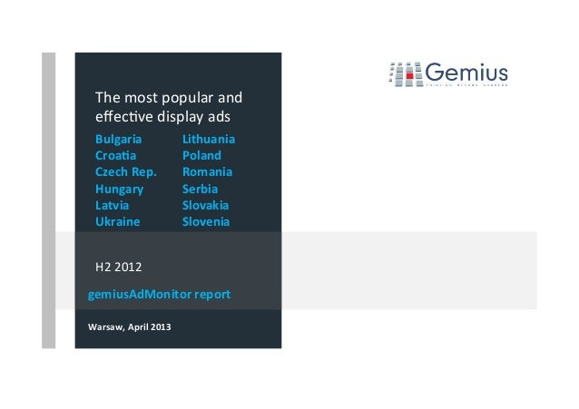 gemiusAdMonitor	  report	  Warsaw,	  April	  2013	  	  The	  most	  popular	  and	  effec2ve	  display	  ads	  H2	  2012	  ...
