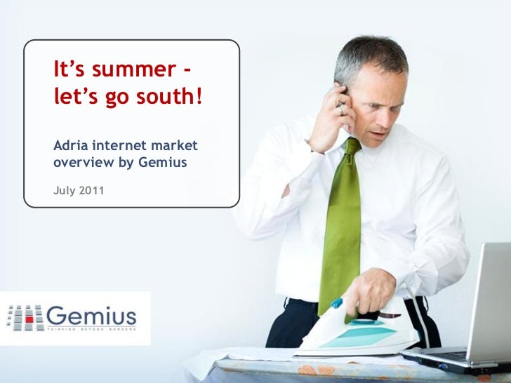 It's summer -let's go south!            .Adria internet marketoverview by GemiusJuly 2011