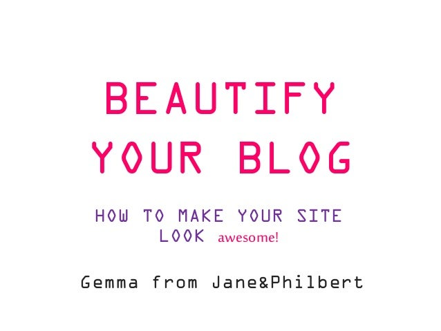 BEAUTIFY YOUR BLOG HOW TO MAKE YOUR SITE LOOK awesome! Gemma from Jane&Philbert