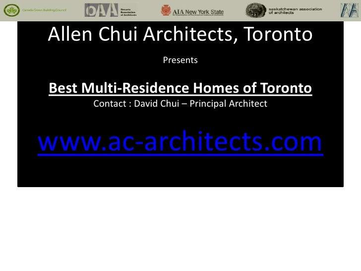 Allen Chui Architects, Toronto                      PresentsBest Multi-Residence Homes of Toronto      Contact : David Chu...