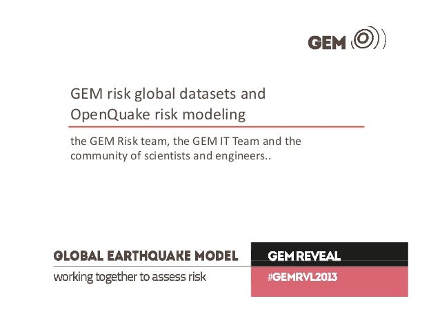 GEMriskglobaldatasetsand OpenQuake riskmodeling theGEMRiskteam,theGEMITTeamandthe communityofscientists...