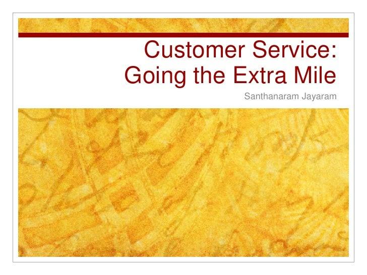 Customer Service:Going the Extra Mile           Santhanaram Jayaram
