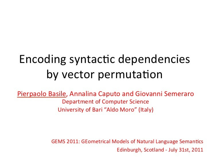 Encoding	  syntac-c	  dependencies	      by	  vector	  permuta-on	  Pierpaolo	  Basile,	  Annalina	  Caputo	  and	  Giovan...