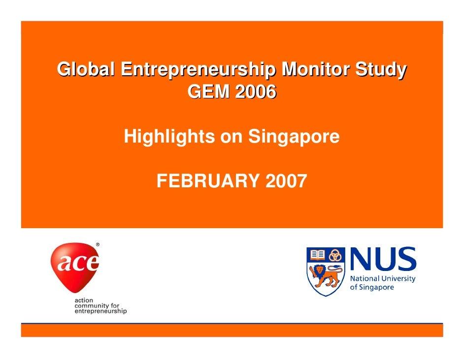 NUS Entrepreneurship Centre      Global Entrepreneurship Monitor Study                 GEM 2006  Global Entrepreneurship M...