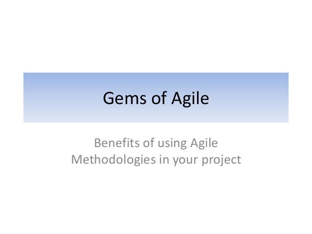 Gems of Agile Benefits of using Agile Methodologies in your project