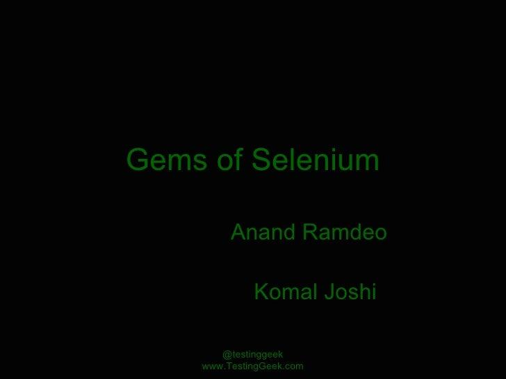 Gems of Selenium Anand Ramdeo  Komal Joshi @testinggeek www.TestingGeek.com