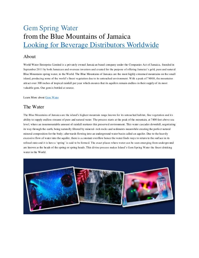 Gem Spring Water from the Blue Mountains of Jamaica Looking for Beverage Distributors Worldwide About World Water Enterpri...