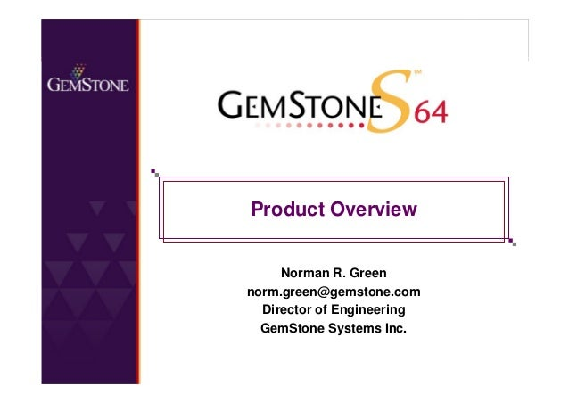 1 Copyright © 2006, GemStone Systems Inc. All Rights Reserved. Product Overview Norman R. Green norm.green@gemstone.com Di...