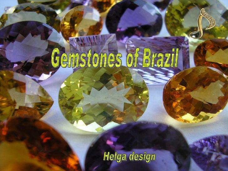 Gemstones of Brazil Helga design