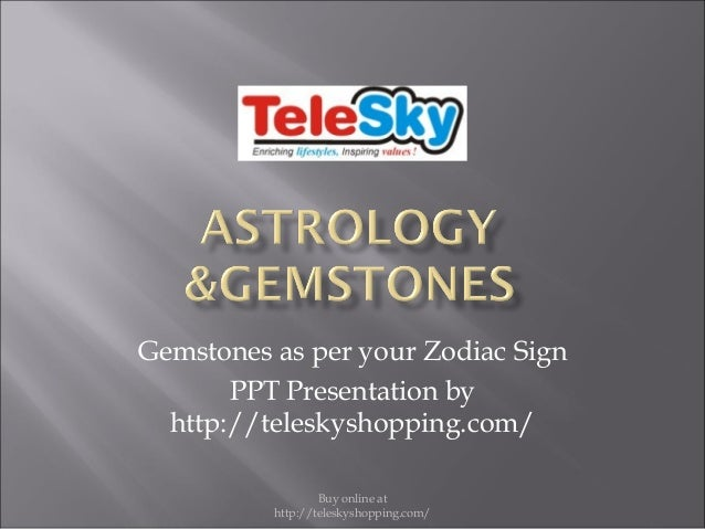 Gemstones as per your Zodiac Sign PPT Presentation by http://teleskyshopping.com/ Buy online at http://teleskyshopping.com...