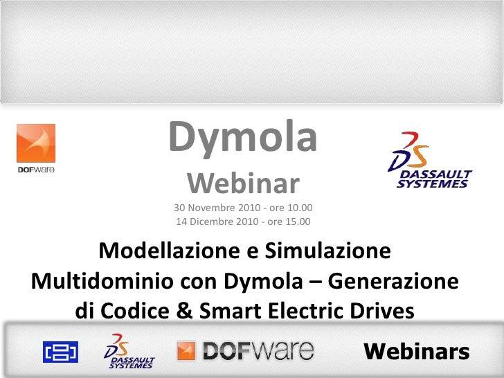 Dymola<br />Webinar<br />30 Novembre 2010 - ore 10.00<br />14 Dicembre 2010 - ore 15.00<br />Modellazione e Simulazione Mu...
