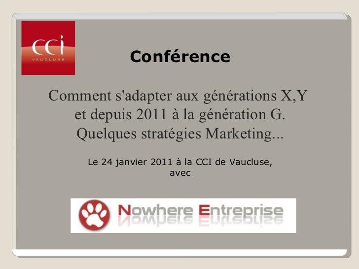 <ul>Conférence </ul><ul>Comment s'adapter aux générations X,Y  <li>et depuis 2011 à la génération G.