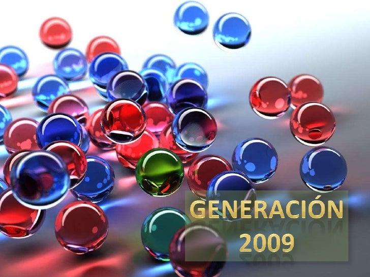 GENERACIÓN<br />2009<br />
