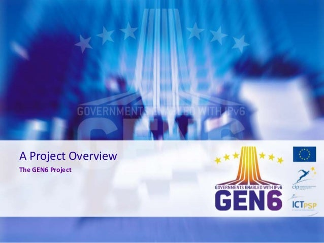 A Project Overview The GEN6 Project