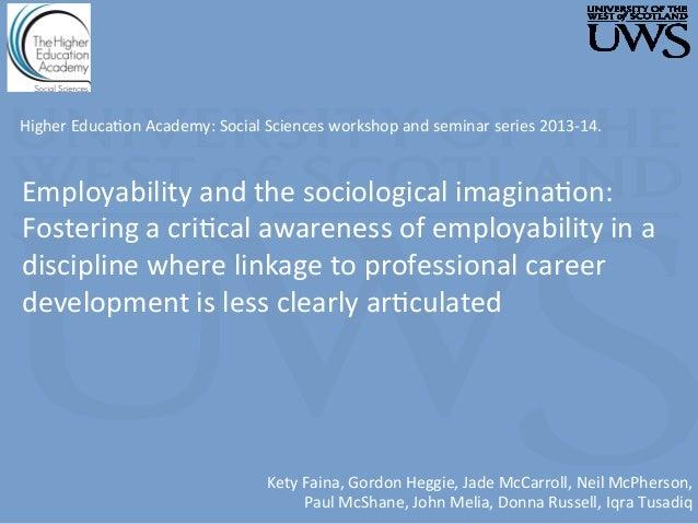 Employability  and  the  sociological  imagina3on:   Fostering  a  cri3cal  awareness  of  employabili...