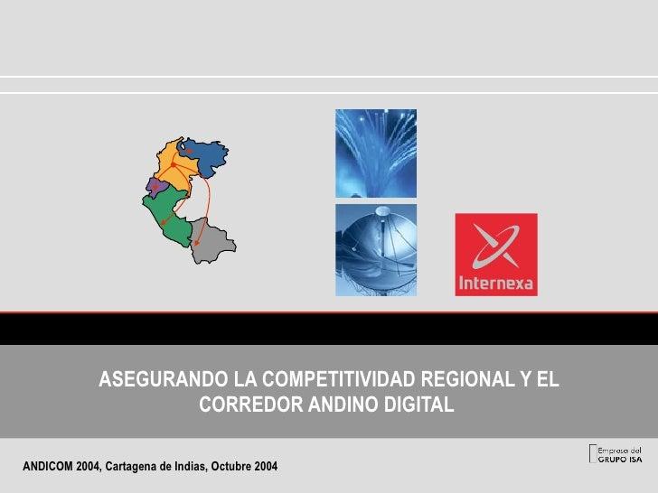 ASEGURANDO LA COMPETITIVIDAD REGIONAL Y EL CORREDOR ANDINO DIGITAL