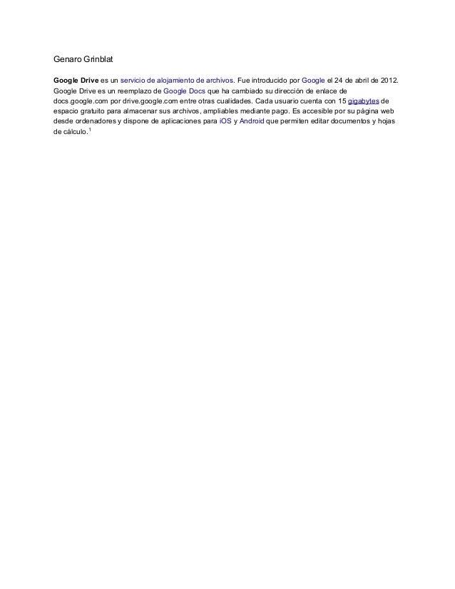 GenaroGrinblat GoogleDriveesunserviciodealojamientodearchivos.FueintroducidoporGoogleel24deabrilde2012....